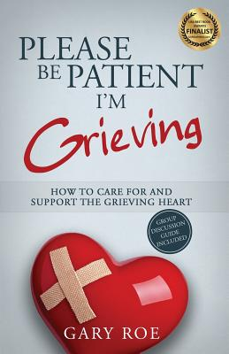 Please Be Patient, I'm Grieving: How to Care For and Support the Grieving Heart (Good Grief #3) Cover Image