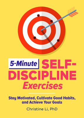 5-Minute Self-Discipline Exercises: Stay Motivated, Cultivate Good Habits, and Achieve Your Goals Cover Image