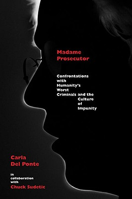 Madame Prosecutor: Confrontations with Humanity's Worst Criminals and the Culture of Impunity Cover Image