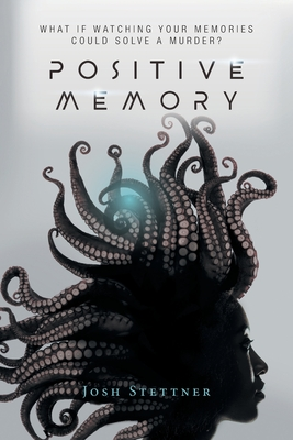 Positive Memory: What if watching your memories could solve a murder and save humanity? Cover Image