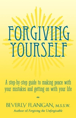 Forgiving Yourself: A Step-By-Step Guide to Making Peace with Your Mistakes and Getting on with Your Life Cover Image