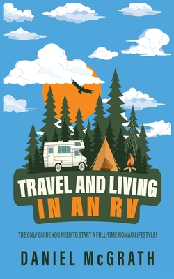 RV Lifestyle: The only Guide you Need To Start a Full-Time Nomad Lifestyle Tips and Tricks for Travelling, Camping and Boondocking l Cover Image