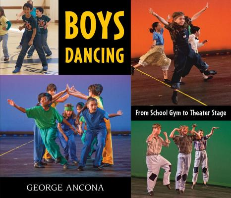 Boys Dancing: From School Gym to Theater Stage by George Ancona