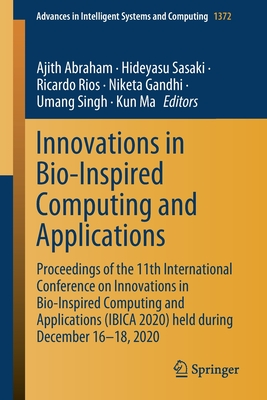 Innovations in Bio-Inspired Computing and Applications: Proceedings of the 11th International Conference on Innovations in Bio-Inspired Computing and (Advances in Intelligent Systems and Computing #1372) Cover Image