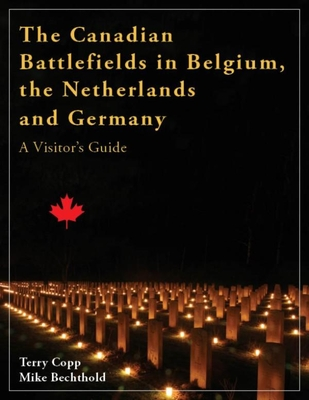 The Canadian Battlefields in Belgium, the Netherlands and Germany: A Visitor's Guide Cover Image