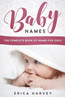 Baby Names: The Complete Book of Names For Girls Cover Image