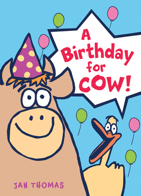 A Birthday for Cow by Jan Thomas