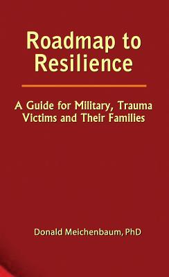 Roadmap to Resilience: A Guide for Military, Trauma Victims and Their Families Cover Image