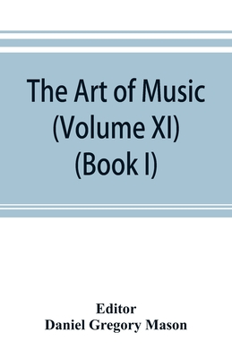 The art of music: a comprehensive library of information for music lovers and musicians (Volume XI) (Book I) A Dictionary Index of Music Cover Image