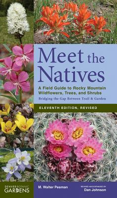Meet the Natives (Revised & Updated): A Field Guide to Rocky Mountain Wildflowers, Trees, and Shrubs Cover Image