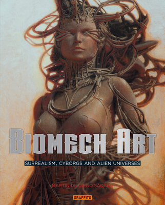 Biomech Art: Surrealism, Cyborgs and Alien Universes Cover Image