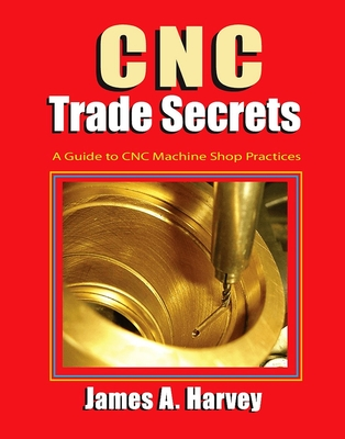 Cnc Trade Secrets: A Guide to Cnc Machine Shop Practices Cover Image
