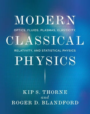 Modern Classical Physics: Optics, Fluids, Plasmas, Elasticity, Relativity, and Statistical Physics Cover Image