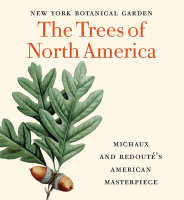 The Trees of North America: Michaux and Redouté's American Masterpiece (Tiny Folio)
