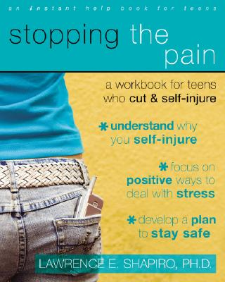 Stopping the Pain: A Workbook for Teens Who Cut and Self Injure Cover Image