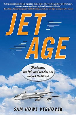 Jet Age: The Comet, the 707, and the Race to Shrink the World Cover Image
