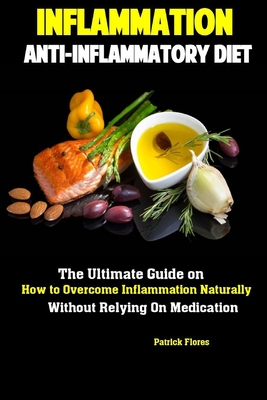Inflammation: Anti-Inflammatory Diet The Ultimate Guide on How to Overcome Inflammation Naturally Without Relying On Medication Cover Image
