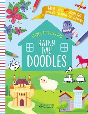 Rainy Day Doodles: More than 100 pages for drawing, coloring, and creating (Clever Activity Pad) Cover Image