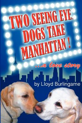 Two Seeing Eye Dogs Take Manhattan...a Love Story Cover