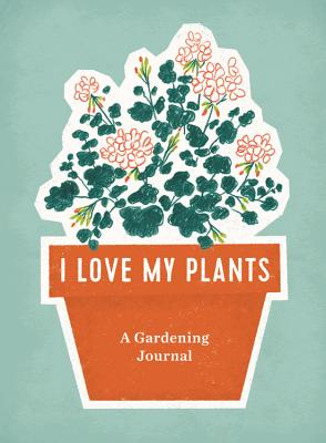 I Love My Plants: A Gardening Journal Cover Image