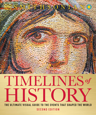 Timelines of History: The Ultimate Visual Guide to the Events That Shaped the World, 2nd Edition Cover Image