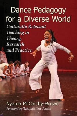 Dance Pedagogy for a Diverse World: Culturally Relevant Teaching in Theory, Research and Practice Cover Image