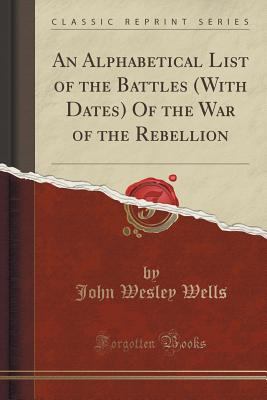 An Alphabetical List of the Battles (with Dates) of the War of the Rebellion (Classic Reprint) Cover Image