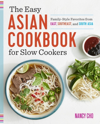 The Easy Asian Cookbook for Slow Cookers: Family-Style Favorites from East, Southeast, and South Asia Cover Image