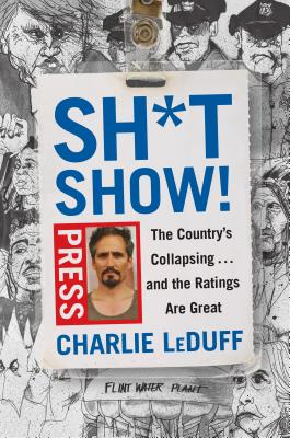 Sh*tshow!: The Country's Collapsing . . . and the Ratings Are Great Cover Image