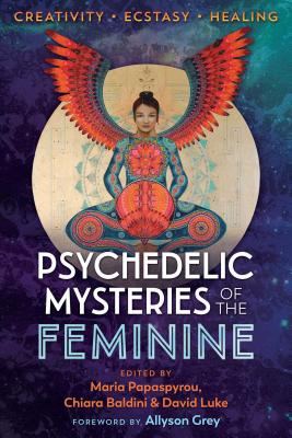 Psychedelic Mysteries of the Feminine: Creativity, Ecstasy, and Healing Cover Image