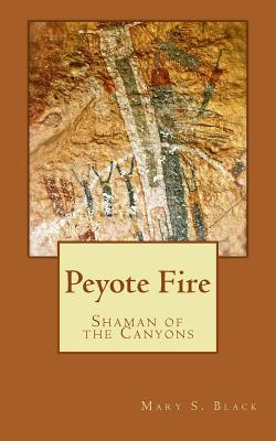 Peyote Fire: Shaman of the Canyons Cover Image