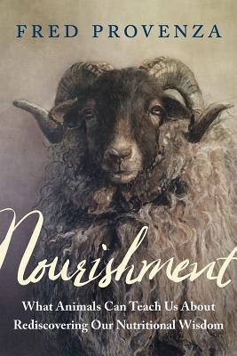 Nourishment: What Animals Can Teach Us about Rediscovering Our Nutritional Wisdom Cover Image