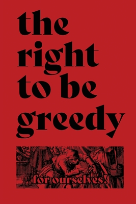 The Right To Be Greedy: Theses On The Practical Necessity Of Demanding Everything Cover Image