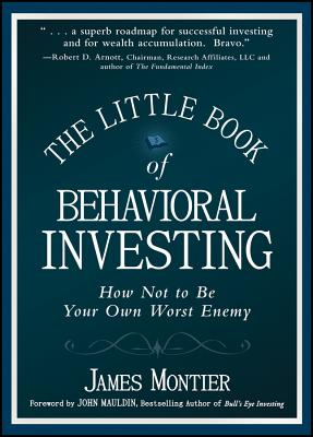 The Little Book of Behavioral Investing: How Not to Be Your Own Worst Enemy (Little Books #35) Cover Image