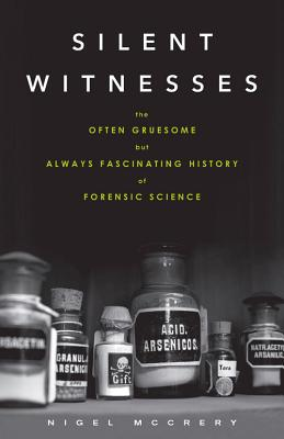 Silent Witnesses: The Often Gruesome but Always Fascinating History of Forensic Science Cover Image