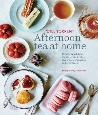 Afternoon Tea at Home: Deliciously indulgent recipes for sandwiches, savouries, scones, cakes and other fancies Cover Image