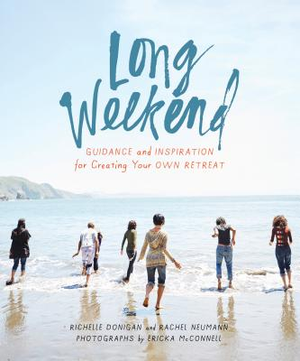 Long Weekend: Guidance and Inspiration for Creating Your Own Personal Retreat Cover Image