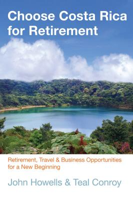 Choose Costa Rica for Retirement: Retirement, Travel & Business Opportunities for a New Beginning (Choose Retirement) Cover Image