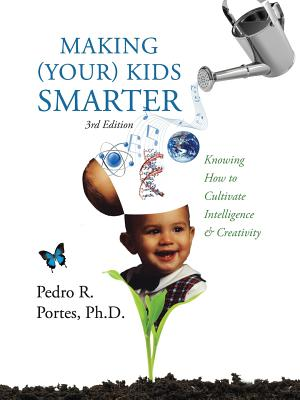 Making (Your) Kids Smarter 3rd Edition (Flipped Spanish Side: ) Como Hacer a Tu Hijo Mas Inteligente: Knowing How to Cultivate Intelligence & Creativi Cover Image