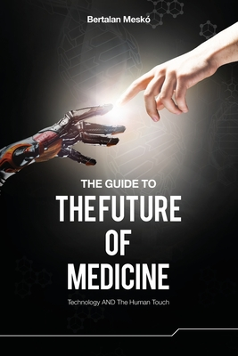 The Guide to the Future of Medicine: Technology AND The Human Touch Cover Image