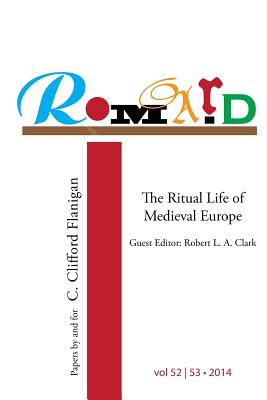 Romard: Research on Medieval and Renaissance Drama, vol 52-53: The Ritual Life of Medieval Europe: Papers By and For C. Cliffo Cover Image