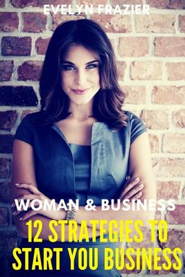 Women & Business. 12 Strategies To Start Your Business Cover Image