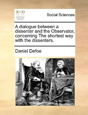 A Dialogue Between a Dissenter and the Observator, Concerning the Shortest Way with the Dissenters. Cover Image