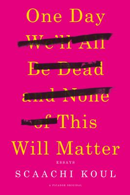 One Day We'll All Be Dead and None of This Will Matter: Essays Cover Image