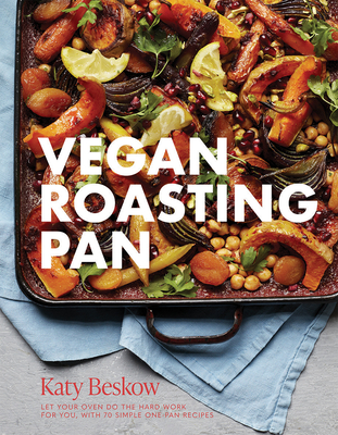 Vegan Roasting Tray: Let Your Oven Do the Hard Work for You, With 70 Simple One-Pan Recipes Cover Image