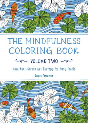 The Mindfulness Coloring Book, Volume Two: More Anti-Stress Art Therapy for Busy People Cover Image