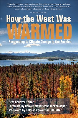 How the West Was Warmed: Responding to Climate Change in the Rockies Beth Conover, Bill Ritter and John Hickenlooper