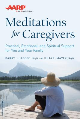 AARP Meditations for Caregivers: Practical, Emotional, and Spiritual Support for You and Your Family Cover Image
