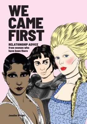 We Came First: Relationship Advice from Women Who Have Been There (Humor Dating Book, Women in History Book) Cover Image