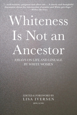 Whiteness Is Not an Ancestor: Essays on Life and Lineage by white Women Cover Image